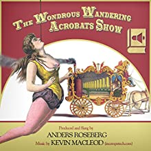 The Wondrous Wandering Acrobats Show: A Collection of Vintage Circus Posters Audiobook by Anders Roseberg Narrated by Anders Roseberg