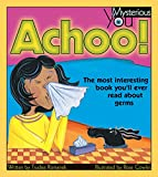 Achoo!: The Most Interesting Book You'll Ever Read about Germs (Mysterious You)