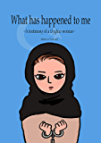 What has happened to me ~A testimony of a Uyghur woman~ (English Edition)