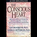 The Conscious Heart | Kathlyn Hendricks Ph.D.,Gay Hendricks Ph.D.
