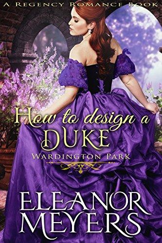 How to Design a Duke (Wardington Park) (A Regency Romance Book)