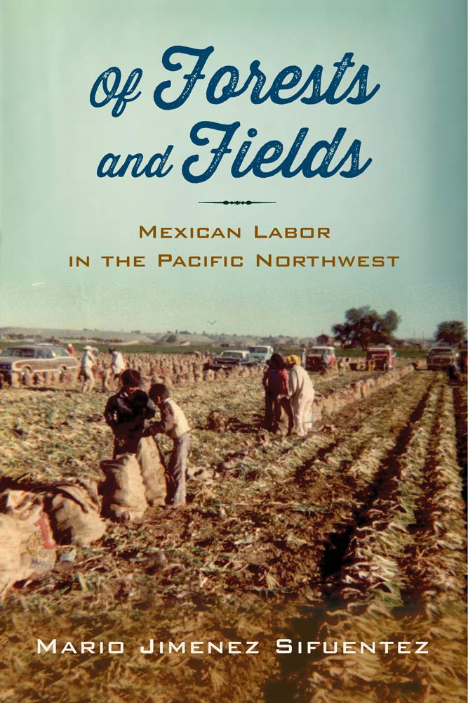 Download Of Forests and Fields: Mexican Labor in the Pacific Northwest (Latinidad: Transnational Cultures in the) PDF