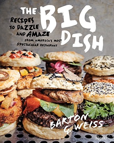 The Big Dish: Recipes to Dazzle and Amaze from America's Most Spectacular Restaurant by Barton G. Weiss