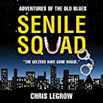 Senile Squad: Adventures of the Old Blues | Chris LeGrow
