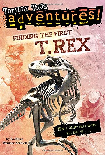 finding-the-first-t-rex-totally-true-adventures-how-a-giant-meat-eater-was-dug-up