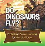 Do Dinosaurs Fly? Prehistoric Animal...