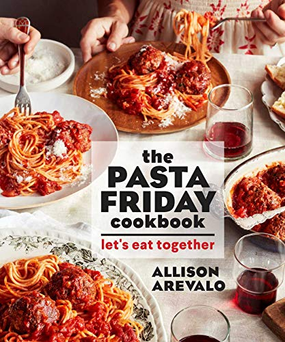 The Pasta Friday Cookbook: Let's Eat Together by Allison Arevalo