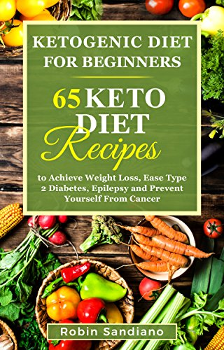 Ketogenic Diet For Beginners: 65 Keto Diet Recipes to Achieve Weight Loss,  Ease Type