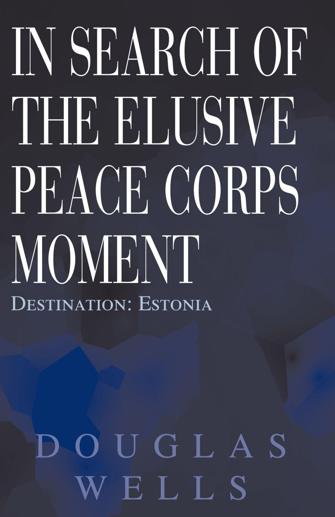 In Search of the Elusive Peace Corps Moment: Destination: Estonia PDF Text fb2 ebook