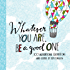 Whatever You Are, Be a Good One: 100 Inspirational Quotations Hand-Lettered by Lisa Congdon