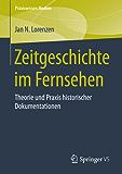 Zeitgeschichte im Fernsehen: Theorie und Praxis historischer Dokumentationen (Praxiswissen Medien)