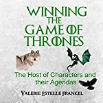 Winning the Game of Thrones: The Host of Characters and their Agendas | Valerie Estelle Frankel