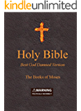 Holy Bible - Best God Damned Version - The Books of Moses: For atheists, agnostics, and fans of religious stupidity