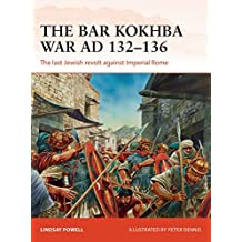 The Bar Kokhba War AD 132–135: The last Jewish revolt against Imperial Rome