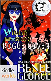 Magic and Mayhem: Witchin Impossible 2: Rogue Coven (Kindle Worlds Novella) (Witchin' Impossible Mysteries) by [George, Renee]