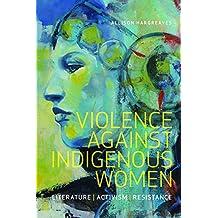 Violence Against Indigenous Women: Literature, Activism, Resistance