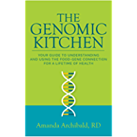 The Genomic Kitchen: Your Guide To Understanding And Using The Food-Gene Connection For A Lifetime Of Health