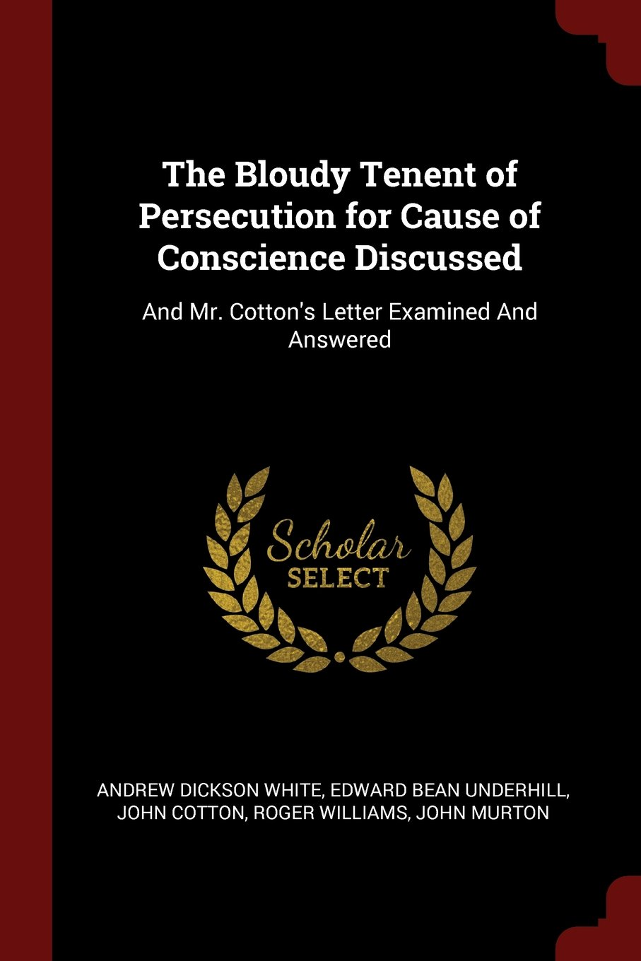 Download The Bloudy Tenent of Persecution for Cause of Conscience Discussed: And Mr. Cotton's Letter Examined And Answered PDF