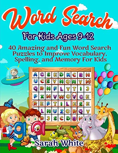 Word Search For Kids Ages 9-12: 40 Amazing and Fun Word Search Puzzles to Improve Vocabulary, Spelling, and Memory For Kids