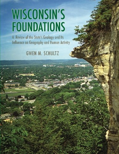 Wisconsin's Foundations: A Review of the State's Geology and Its Influence