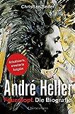 André Heller: Feuerkopf. Die Biografie