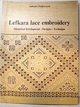 Lefkara Lace Embroidery: Historical Development - Designs - Technique by Androula Hadjiyiasemi (1987-05-03)