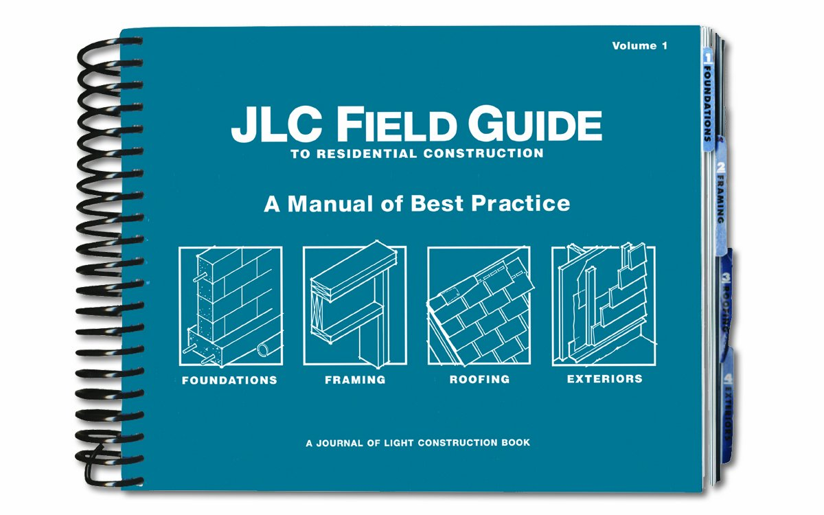 JLC Field Guide to Residential Construction, Volume 1: A Manual of ...