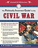 img - for The Politically Incorrect Guide to the Civil War (The Politically Incorrect Guides) by H. W. Crocker III (2008-10-21) book / textbook / text book