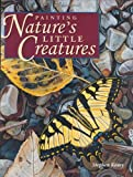 Painting Nature's Little Creatures, Stephen Koury, 1581801629