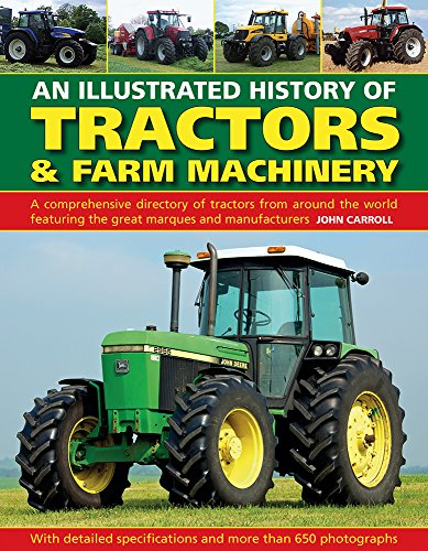 An Illustrated History of Tractors & Farm Machinery: A Comprehensive Directory of Tractors from Around the World, Featuring the Great Marques and Manufacturers