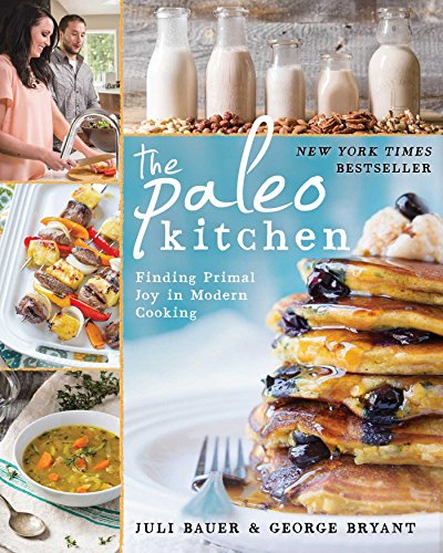 The Paleo Kitchen: Finding Primal Joy in Modern Cooking by Juli Bauer, George Bryant