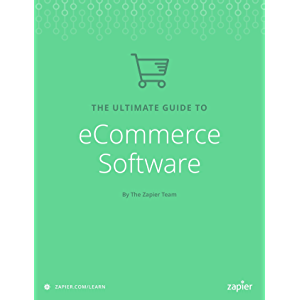 The Ultimate Guide to eCommerce Software: Everything you need to start an online business (Zapier App Guides Book 8)