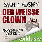 Der weiße Clown: Mai (Pechschwarzer Sommer 2)   Sven I. Hüsken