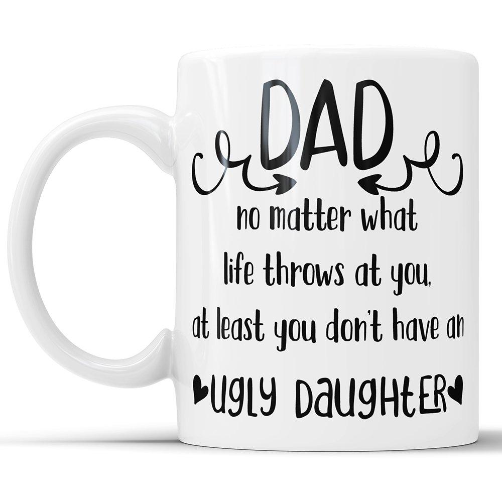 Ugly Daughter Mug Funny Dad Coffee Mug Ugly Daughter Fathers Day Mug Funny Gift For Dad Gift Mug For Dad Coffee Mug Dad Gift Ideas From Kids 11 Oz