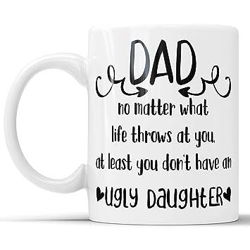 Amazoncom Ugly Daughter Mug Funny Dad Coffee Mug Ugly Daughter