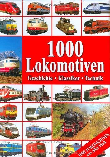 1000 Lokomotiven: Geschichte, Klassiker, Technik