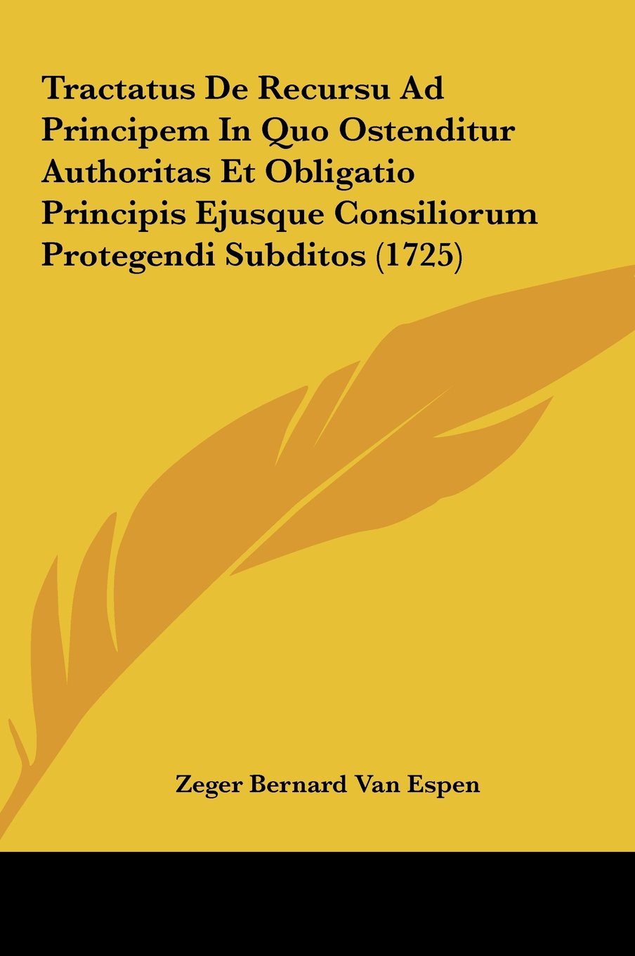 Download Tractatus De Recursu Ad Principem In Quo Ostenditur Authoritas Et Obligatio Principis Ejusque Consiliorum Protegendi Subditos (1725) (Latin Edition) pdf