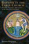 Baptism In The Early Church: History,...