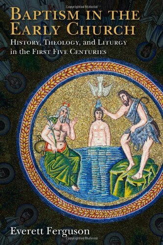 Read Online Baptism in the Early Church: History, Theology, and Liturgy in the First Five Centuries PDF