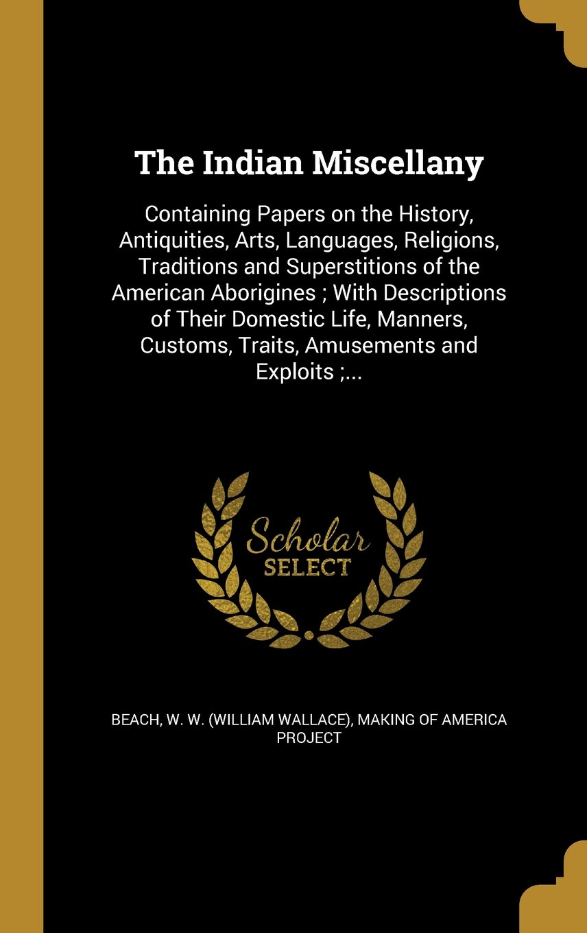 Download The Indian Miscellany: Containing Papers on the History, Antiquities, Arts, Languages, Religions, Traditions and Superstitions of the American ... Customs, Traits, Amusements and Exploits;... pdf
