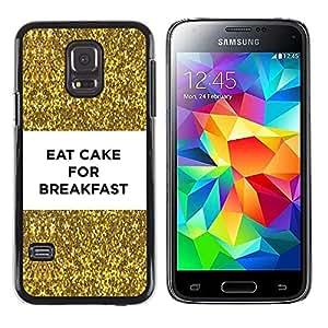 Be Good Phone Accessory // Dura Cáscara cubierta Protectora Caso Carcasa Funda de Protección para Samsung Galaxy S5 Mini, SM-G800, NOT S5 REGULAR! // cake funny breakfast gold bling