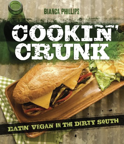 Cookin' Crunk: Eatin' Vegan in The Dirty South by Bianca Phillips