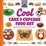 Cool Cake & Cupcake Food Art: Easy Recipes That Make Food Fun to Eat!