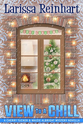 A View to a Chill: A Cherry Tucker and Maizie Albright Interconnected Holiday Mystery (Maizie Albright Star Detective Book 4)