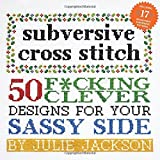 Subversive Cross Stitch: 50 F*cking Clever Designs for Your Sassy Side