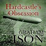 Hardcastle's Obsession: Hardcastle Series, Book 9 | Graham Ison
