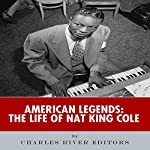 American Legends: The Life of Nat King Cole | Charles River Editors