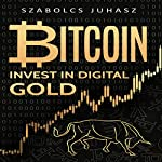 Bitcoin: Invest in Digital Gold | Szabolcs Juhasz