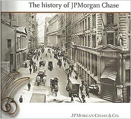 The History of J P Morgan Chase & Co : Amazon com: Books