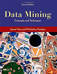 Data Mining. Concepts and Techniques (Morgan Kaufmann Series in Data Management Systems): Concepts and Techniques (Morgan Kaufmann Series in Data Management Systems)